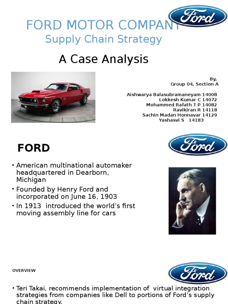 an analysis of the supply chain strategy of the ford motor company Ford motor co: supply chain strategy case solution, describe the review of the ford supply chain to assess whether the company has virtually integrate in the model of dell computers by.