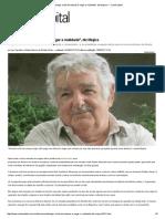 _Negar a Luta de Classes é Negar a Realidade_, Diz Mujica — CartaCapital