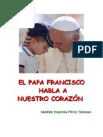 El Papa Francisco Habla a Nuestro Corazón