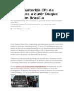 Justiça Autoriza CPI Da Petrobras a Ouvir Duque Na PF Em Brasília