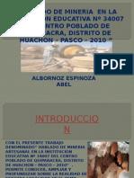 """""""Hablado de Mineria en La Institucion Educativa Nº 34007 Del Centro Poblado de Quiparacra, Distrito de Huachon – Pasco – 2010 """" Abel Albornoz"""