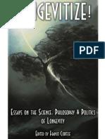 Longevitize! - Essays on the Science, Philosophy & Politics of Longevity