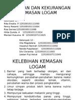 KELEBIHAN DAN KEKURANGAN KEMASAN LOGAM (KEL.11&12 KELAS J).pptx