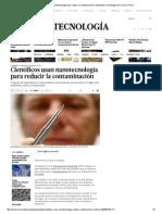 Científicos Usan Nanotecnología Para Reducir La Contaminación