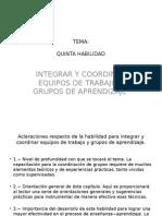 Quinta habilidad INTEGRAR Y COORDINAR EQUIPOS DE TRABAJO Y GRUPOS DE APRENDIZAJE