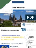 Património Cultural - O Caminho de Santiago Aula 4 - O Caminho Português - Artur Filipe Dos Santos - Universidade Sénior Contemporânea