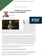 Javier Tiffenberg_ _El 96% Del Universo Es Invisible a Nuestros Instrumentos_ - 10.04.2015 - Lanacion