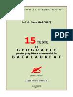 15 TESTE DE GEOGRAFIE PENTRU PREGATIREA EXAMENULUI DE BACALAUREAT-I. MARCULET.pdf