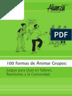 100 Formas de Animar Grupos. Juegos Para Usar en Talleres, Reuniones y La Comunidad