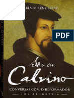 Sou Eu, Calvino, Conversas Com o Reformador - Uma Biografia [Elben M. Lenz César]