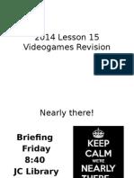2014 Lesson 15 Videogames Revision