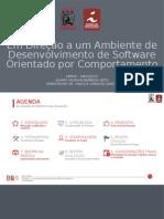 Em Direção a um Ambiente de Desenvolvimento de Software Orientado por Comportamento (Apresentação)