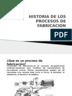 Historia de Los Procesos de Fabricacion