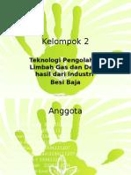 Teknologi Pengolahan Limbah Gas Dan Debu Hasil Dari Industri Besi Baja (Kel. 2)