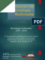 Evolucion de Tecnologia Multimedia