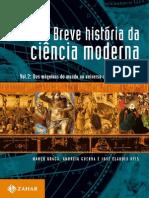 BRAGA & REIS. Breve História Da Ciência Moderna – Vol. II Das Máquinas Do Mundo Ao Universo-Máquina