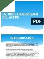 "ESTUDIO TECNOLÃ""GICO DEL ACERO.pptx"