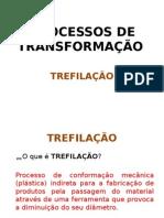 terminado - TREFILAÇÃO   INICIO - PROCESSOS DE  TRANSFORMAÇÃO.pptx