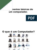 Componentes básicos de um computador.ppt