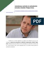 La Justicia Colombiana Solicita La Extradición Del Ex Ministro Andrés Felipe Arias