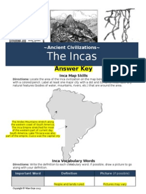 inca answer key | Inca Empire | South America on map of italian empire, map of celtic empire, map of mayan empire, map of alexander the greats empire, map of danish empire, map of siege of vienna, map of south america, map of the moche empire, map of north german confederation, map of cuzco, map of toltec empire, map of chavin empire, map of mesopotamia, aztec empire, map of rapa iti, map of umayyad caliphate empire, map of mali empire, map of khmer empire, map of tenochtitlan, map of hindu empire,