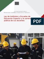 LEY DE INSTITUTOS Y ESCUELAS DE EDUCACION SUPERIOR Y LA CARRERA DE SUS DOCENTES.