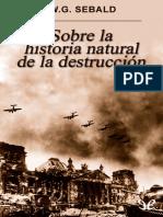 Sebald, W. G. - Sobre La Historia Natural de La Destruccion [17764] (r1.0) (1)