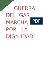 LA GUERRA DEL  GAS     MARCHA  POR   LA  DIGN IDAD   LA  GUERRA    DEL   AGUA.docx