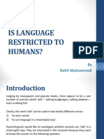 Is Language Restricted to Humans