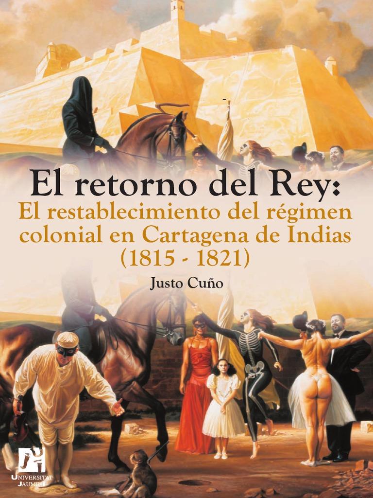 El Retorno Del Rey. El Restablecimiento Del Régimen Colonial en ...