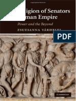Zsuzsanna Várhelyi the Religion of Senators in the Roman Empire- Power and the Beyond 2010