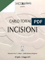 INCISIONI - Catalogo mostra personale di Carlo Toffalini a cura di Chiara Milesi e Edoardo Maffeo - Vigevano 2015.pdf