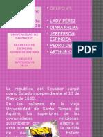 Ecuador como república independiente en el año 1830 GRUPO #5  LADY PÉREZ DIANA PALMA JEFFERSON ESPINOZA PEDRO DEFAS ARTHUR CHÁVEZ UNIVERSIDAD DE GUAYAQUIL  FACULTAD DE CIENCIAS ADMINISTRATIVAS  CURSO DE NIVELACIÓN M-04