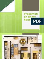 Presentation of My House