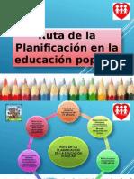 Ruta de La Planificacion en La Educación Popular