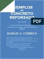 EJEMPLOS DE CONCRETO REFORZADO [Basilio  J.  Curbelo] CivilGeeks.com APLICANDO Concreto Estructural del Reglamento Colombiano de Construcción Sismo Resistente NSR-10.pdf