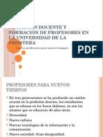 Profesión Docente y Formación de Profesores en La UFRO. Marzo 2011