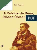 A Palavra de Deus, Nossa Única Regra - João Calvino.pdf
