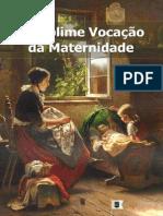 A Sublime Vocação da Maternidade - Walter J. Chantry.pdf