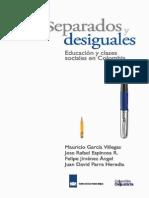 Separados y Desiguales. Educación y Clases Sociales en Colombia.