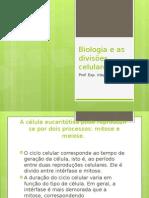 Biologia e as Divisões Celulares Aula1