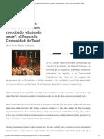 """""""Continúen Dando Testimonio de Cristo Resucitado, Eligiendo Amar"""", El Papa a La Comunidad de Taizé"""