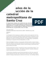 A 100 Años de La Construcción de La Catedral Metropolitana de Santa Cruz