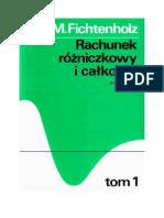 G.M. Fichtenholz - Rachunek Różniczkowy i Całkowy (Tom 1)