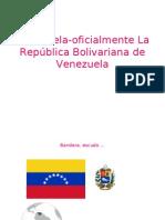 Venezuela-Oficialmente La República Bolivariana de Venezuela