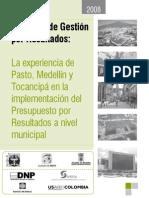 2008 Sistema de Gestion Por Resultados La Experiencia de Pasto, Medellin y Tpcancipa en La Implementacion Del PpR a Nivel Mcipal