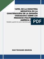 EL PAPEL DE LA INDUSTRIA MEDIÁTICA EN LA CONSTRUCCIÓN DE LA OPINIÓN CIUDADANA SOBRE LOS PROCESOS POLÍTICOS EN AMÉRICA LATINA DAX TOSCANO SEGOVIA