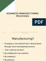 Advanced Manufacturing Processes (ALL SLIDES Gaurav Arora)
