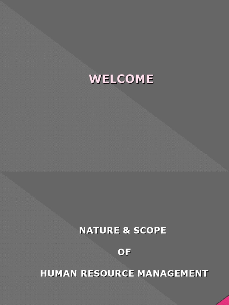 nature and scope of hrm Nature and scope of hrm nature of hrm 1 hrm involves management functions like planning, organizing, directing and controlling 2 it involves procurement, development, maintenance and.