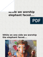While We Worship the Elephant Faced...